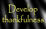 Develop thankfulness
